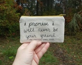 I promise I will never be your friend - small embroidered pouch MADE TO ORDER