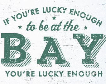 If You're Lucky Enough to Be at the Bay, You're Lucky Enough rustic wooden sign 8 x 12