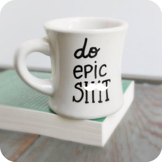 Funny Mug Coffee Cup Tea Cup Diner Mug Do Epic By Knotworkshop