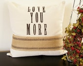 Love You More - Hand Stamped Pillow Cover