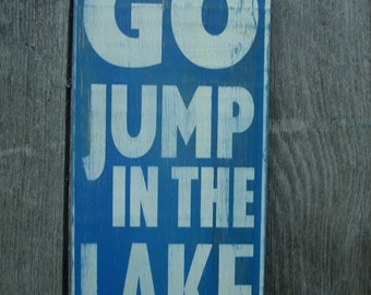 Go Jump IN THE LAKE Shabby Primitive Wooden Sign Lake and Shore