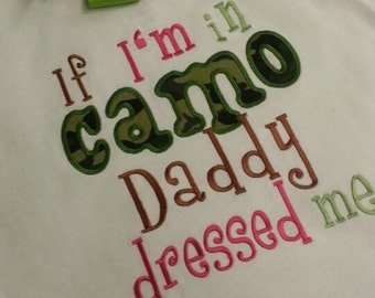 If I'm in Camo daddy Dressed Me Shirt - Short Sleeve
