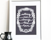 Love Quote Print - Nothing can change this love, romantic quote, Valentine gift, anniversary gift