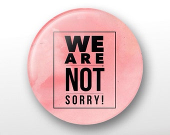 """We Are Not Sorry 1.25"""" pinback button -Great Holiday Gift"""