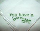 You Have A Booger Embroidered Handkerchief