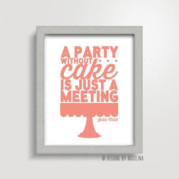 A Party Without Cake Is Just a Meeting /// Julia Child Quote /// Art Print
