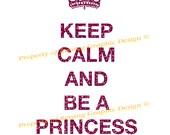 "Keep Calm & Be A Princess ""Printable Pdf Poster""-White background"