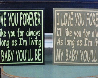 I Love You Forever, I'll Like You For Always, As Long As I'm Living My Baby You'll Be - wood block with saying