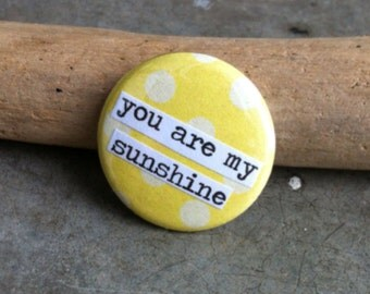 You Are My Sunshine- Pinback Button, Magnet, Mirror, or Bottle Opener