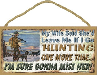 """My Wife Will Leave If I Go HUNTING I'm Gonna Miss Her 5"""" x 10"""" SIGN Hunter Man Cave Decor Wall Funny Plaque"""