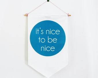 WALL FLAG, signage  flag, pennant,  sign, banner. It's nice to be nice. blue and white wall hanging, unisex bedroom decor, wall quote,