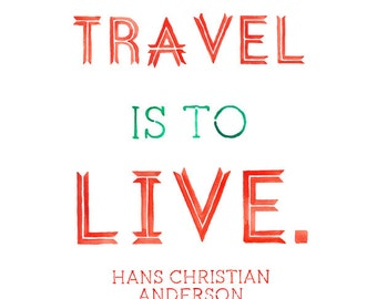5x7, 8x10 or 8.5x11 - To Travel Is To Live Print