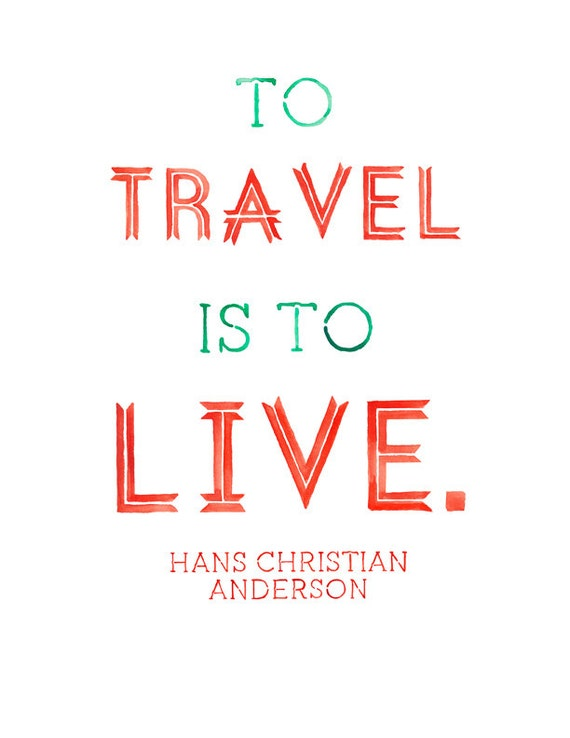 5x7 8x10 Or 8 5x11 To Travel Is To Live Print
