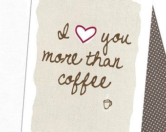I Love You More Than Coffee 5 x 7 Greeting Card