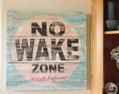 No wake zone - great piece of art for a lake house , beach house or a bedroom- plank style vintage sign