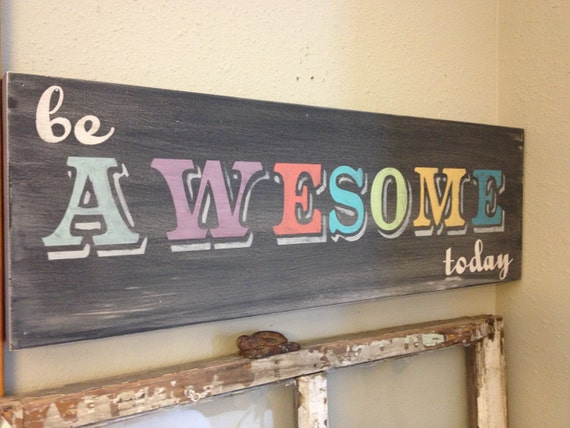 Be Awesome Today - Motivational hand painted wood sign - chalkboard look