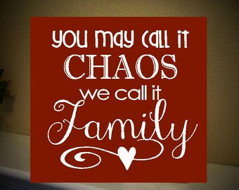 You may call it CHAOS we call it FAMILY -  Funny home decor wooden Sign with vinyl lettering