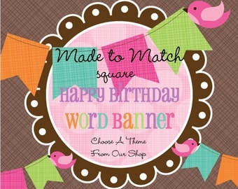 Made to Match- Birthday Banner, Happy Birthday WORD Banner, Square Party Banner, Birthday -Choose Any Theme In Our Shop