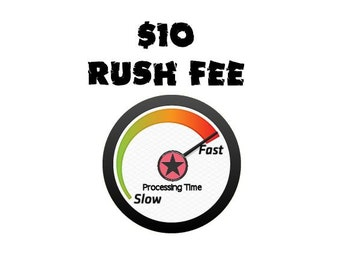 RUSH FEE - Speed up the standard processing time on personalized orders.