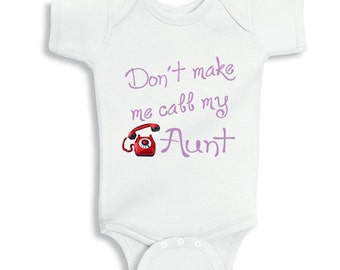 Don't make me call my Aunt personalized baby bodysuit
