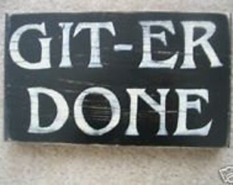 GIT ER DONE Sign Plaque Redneck Southern Boy Country Back Woods Giter Rustic Cottage Farmhouse Hand Painted Wooden U Pick Colors