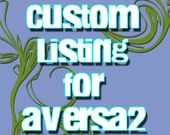 Custom Listing For aversa2