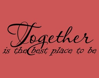 Together is the best place to be Decor vinyl wall decal quote sticker Inspiration