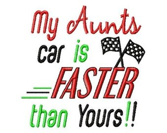 My Aunts car is Faster than Yours - Machine Embroidery Design - 8 Sizes