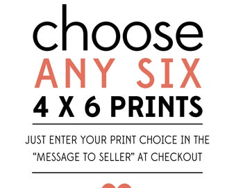 6 Prints of Your Choice in 4 x 6 Inch