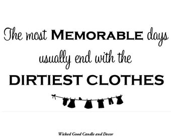 Vinyl Decal - The most memorable days usually end with the dirtiest clothes