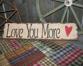 "Primitive Large  Love Sign "" LOVE YOU MORE ""  Hand Painted  Country  Rustic  Housewares"