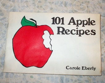101 Apple Recipes Cookbook by Carole Eberly Desserts Bread Breakfast Beverages and More