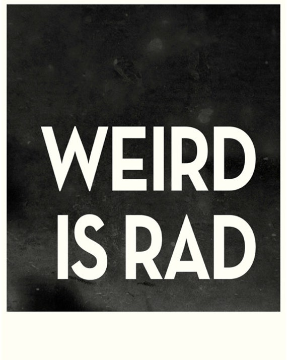 WEIRD IS RAD - 11X14 - modern black and white poster art