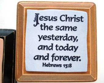Verse Art. Jesus Christ the same yesterday, and today and forever. Hebrews 13:8 Christian Biblical Handmade Bible Scripture Wall Plaque Sign