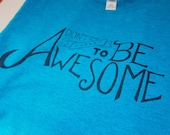 Don't Forget to Be Awesome - Antique Sapphire Ladies T-Shirt -- Hand Screen Printed Design
