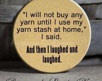 "I will not buy any yarn until I use my yarn stash at home, I said. And then I laughed and laughed. on Tan Quotes - 1.5"" Pinback Button"
