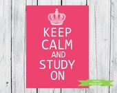 Keep Calm and Study On - Dorm Decor - You Choose Size and Colors - PDF Digital Download