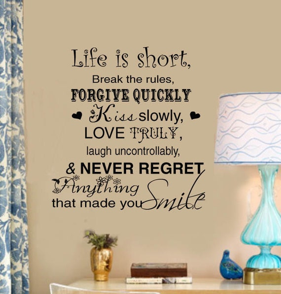 Never Regret Anything That Made You Smile Quote Tattoo: Life Is Short Break The Rules Forgive Quickly Kiss By