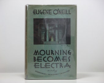 Mourning Becomes Electra: Homecoming, The Hunted & The Haunted by Eugene O'Neill 1931 Vintage Book ~  Hardcover with Dust Jacket