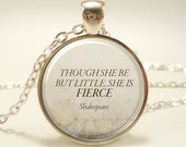 Though She Be But Little, She Is Fierce, Inspirational Quote Necklace, Shakespeare Jewelry (1761S1IN)
