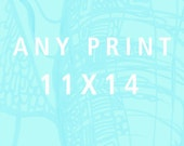 Any print 11x14- Get any print from my shop in 11x14 size