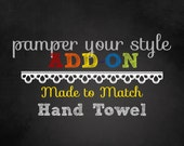 PAMPER YOUR STYLE - Add On - One Custom Bath  Hand Towel - Made to Match any design in my shop or made special for you