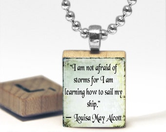 I am not afraid of storms for I am learning to sail my ship  Louisa May Alcott Quote Scrabble Tile Pendant Necklace