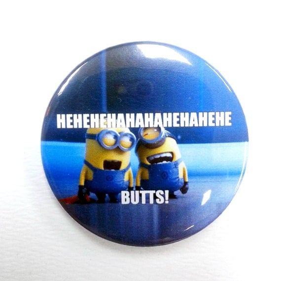 "HEHEHEHAHAHA Butts (Despicable me / Minions) meme - 1.75"" Badge / Button"