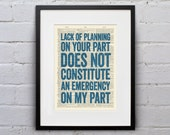 Lack Of Planning On Your Part Does Not Constitute An Emergency On My Part -  Inspirational Quote Dictionary Page Print - DPQU060