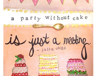 Cake Art Quotes : A Party without Cake - Archival art print with Julia Child ...