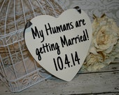 My Humans are getting Married Save the Date Sign Heart Signs Photography Props Enagement Pictures Wedding Dog Ring Bearer Flower Girl