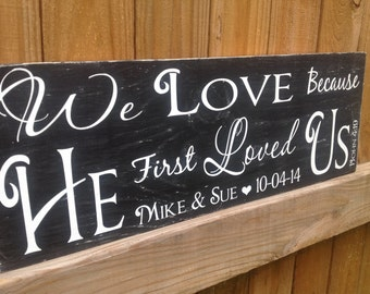 We Love because HE first loved us | 1 John 4:19 | Scripture Wedding Sign | Personalized Wedding Gift | Love Sign | Wedding Bridal Shower