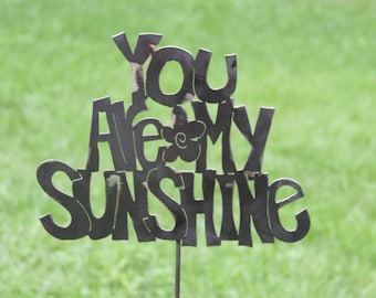 You Are My Sunshine - Garden Stake