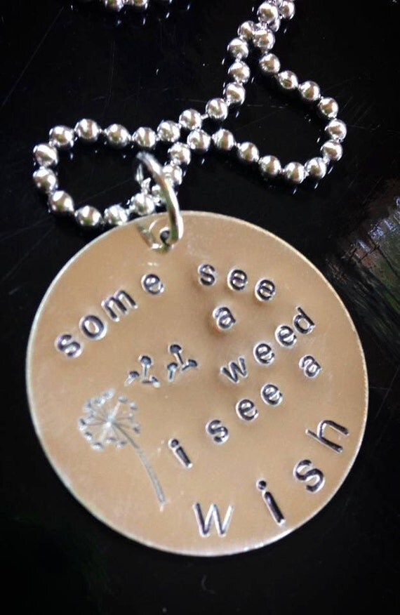 Some see a weed I see a wish.  Hand stamped necklace